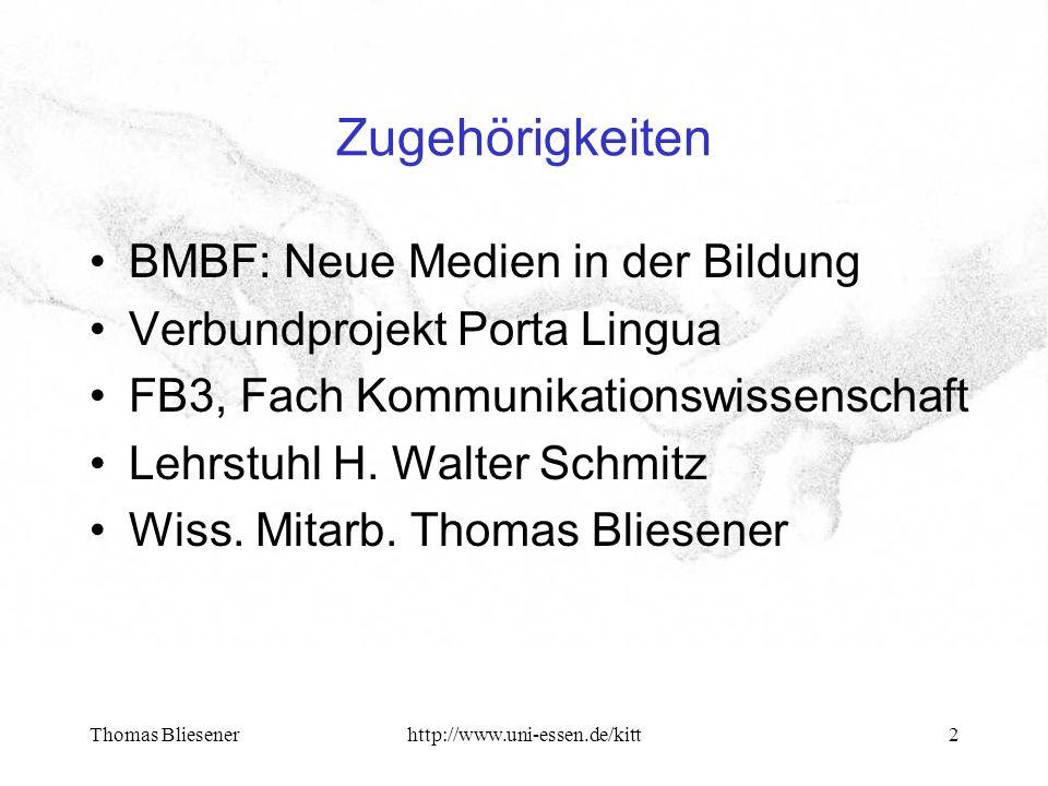 Thomas Bliesenerhttp://www.uni-essen.de/kitt2 Zugehörigkeiten BMBF: Neue Medien in der Bildung Verbundprojekt Porta Lingua FB3, Fach Kommunikationswissenschaft Lehrstuhl H.