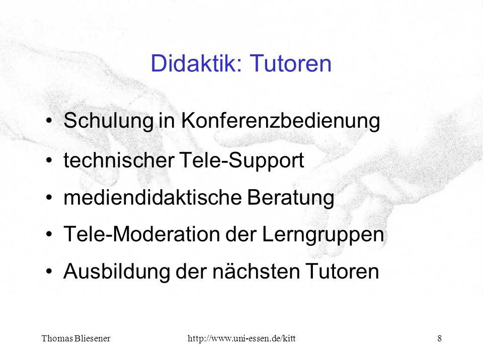 Thomas Bliesenerhttp://www.uni-essen.de/kitt8 Didaktik: Tutoren Schulung in Konferenzbedienung technischer Tele-Support mediendidaktische Beratung Tele-Moderation der Lerngruppen Ausbildung der nächsten Tutoren