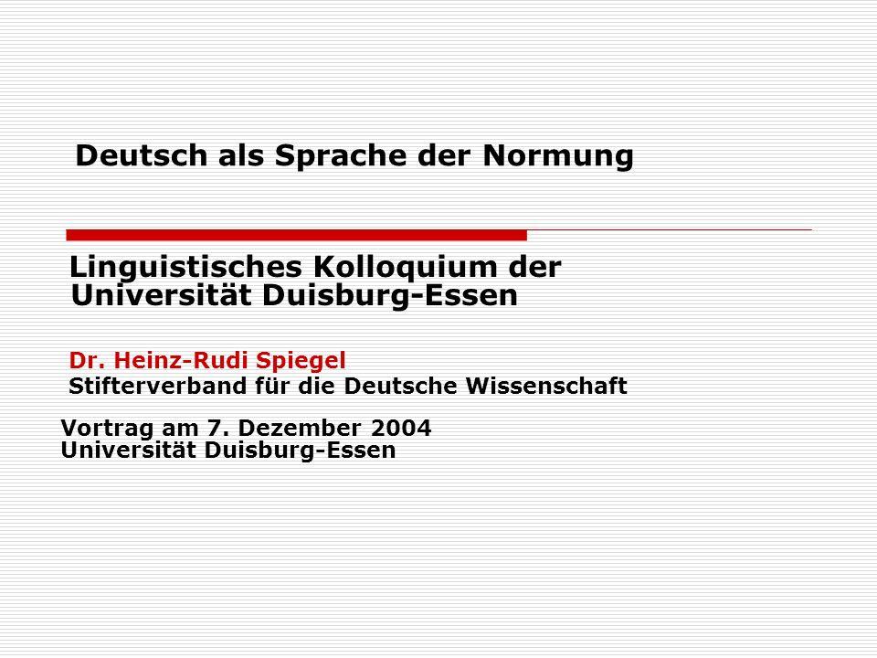 Deutsch als Sprache der Normung Linguistisches Kolloquium der Universität Duisburg-Essen Dr. Heinz-Rudi Spiegel Stifterverband für die Deutsche Wissen
