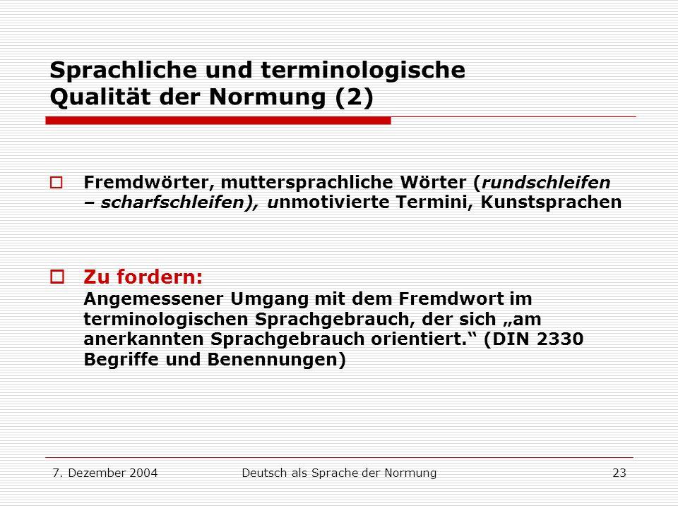 7. Dezember 2004Deutsch als Sprache der Normung23 Sprachliche und terminologische Qualität der Normung (2) Fremdwörter, muttersprachliche Wörter (rund