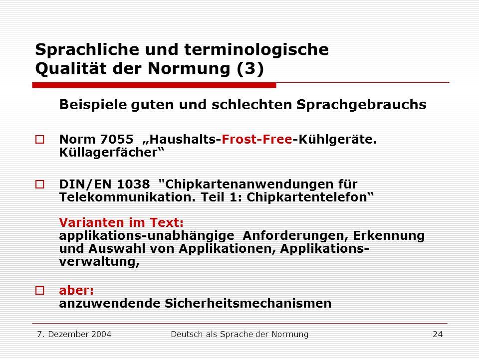 7. Dezember 2004Deutsch als Sprache der Normung24 Sprachliche und terminologische Qualität der Normung (3) Beispiele guten und schlechten Sprachgebrau