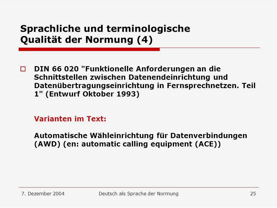 7. Dezember 2004Deutsch als Sprache der Normung25 Sprachliche und terminologische Qualität der Normung (4) DIN 66 020