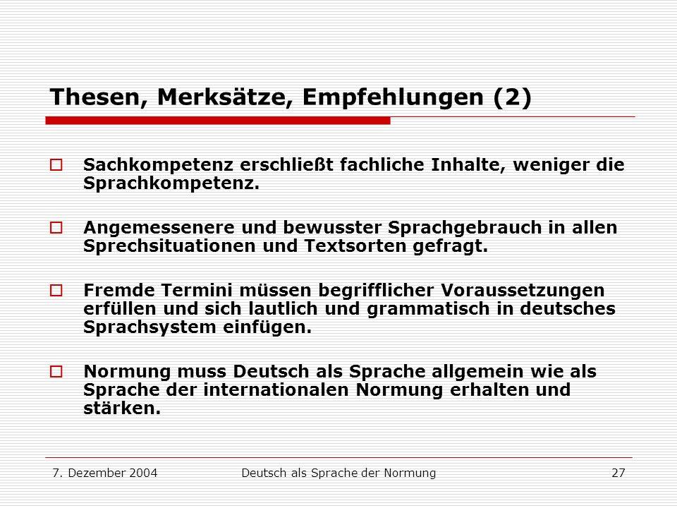 7. Dezember 2004Deutsch als Sprache der Normung27 Thesen, Merksätze, Empfehlungen (2) Sachkompetenz erschließt fachliche Inhalte, weniger die Sprachko