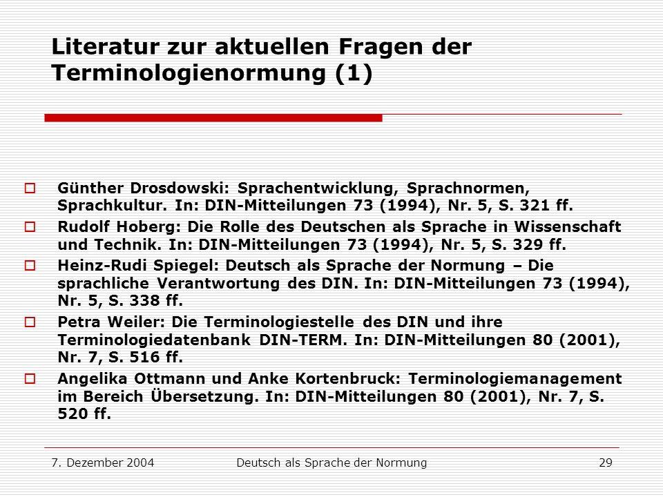 7. Dezember 2004Deutsch als Sprache der Normung29 Literatur zur aktuellen Fragen der Terminologienormung (1) Günther Drosdowski: Sprachentwicklung, Sp