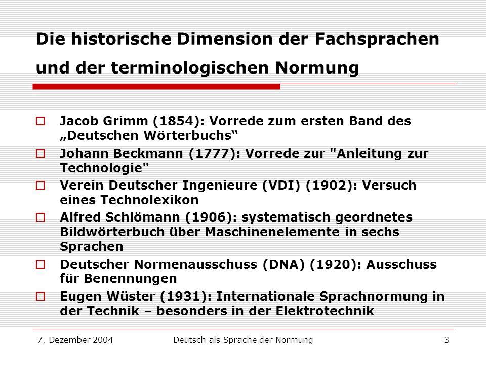 7. Dezember 2004Deutsch als Sprache der Normung3 Die historische Dimension der Fachsprachen und der terminologischen Normung Jacob Grimm (1854): Vorre