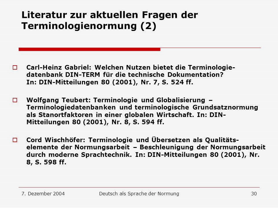 7. Dezember 2004Deutsch als Sprache der Normung30 Literatur zur aktuellen Fragen der Terminologienormung (2) Carl-Heinz Gabriel: Welchen Nutzen bietet