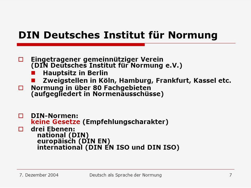 7. Dezember 2004Deutsch als Sprache der Normung7 DIN Deutsches Institut für Normung Eingetragener gemeinnütziger Verein (DIN Deutsches Institut für No