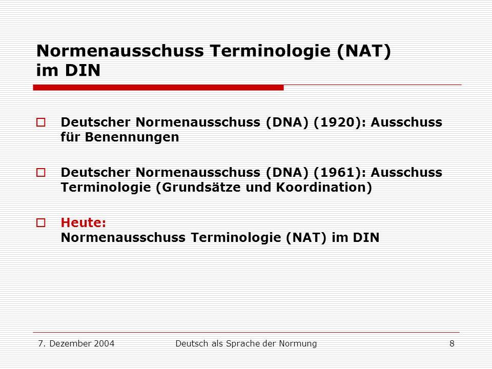7. Dezember 2004Deutsch als Sprache der Normung8 Normenausschuss Terminologie (NAT) im DIN Deutscher Normenausschuss (DNA) (1920): Ausschuss für Benen