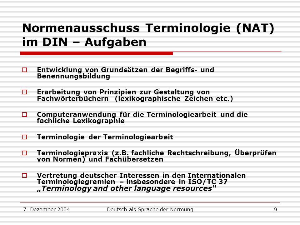 7. Dezember 2004Deutsch als Sprache der Normung9 Normenausschuss Terminologie (NAT) im DIN – Aufgaben Entwicklung von Grundsätzen der Begriffs- und Be