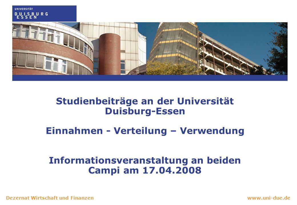 www.uni-due.deDezernat Wirtschaft und Finanzen Studienbeiträge an der Universität Duisburg-Essen Einnahmen - Verteilung – Verwendung Informationsveranstaltung an beiden Campi am 17.04.2008