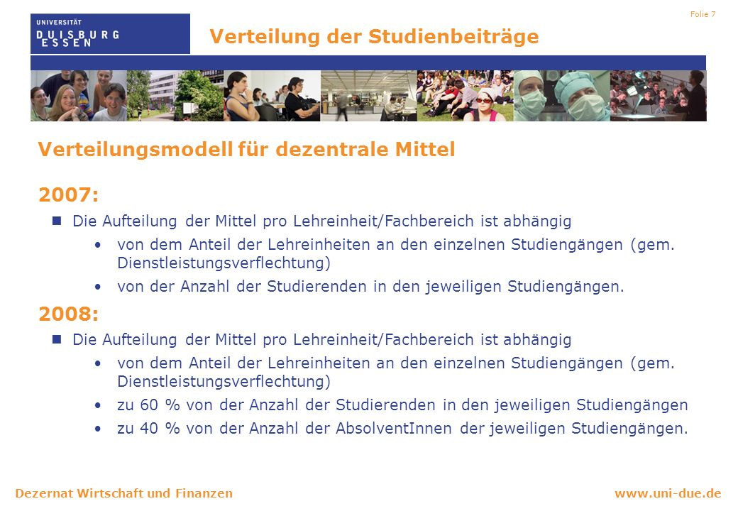 www.uni-due.deDezernat Wirtschaft und Finanzen Folie 7 Verteilung der Studienbeiträge Verteilungsmodell für dezentrale Mittel 2007: Die Aufteilung der