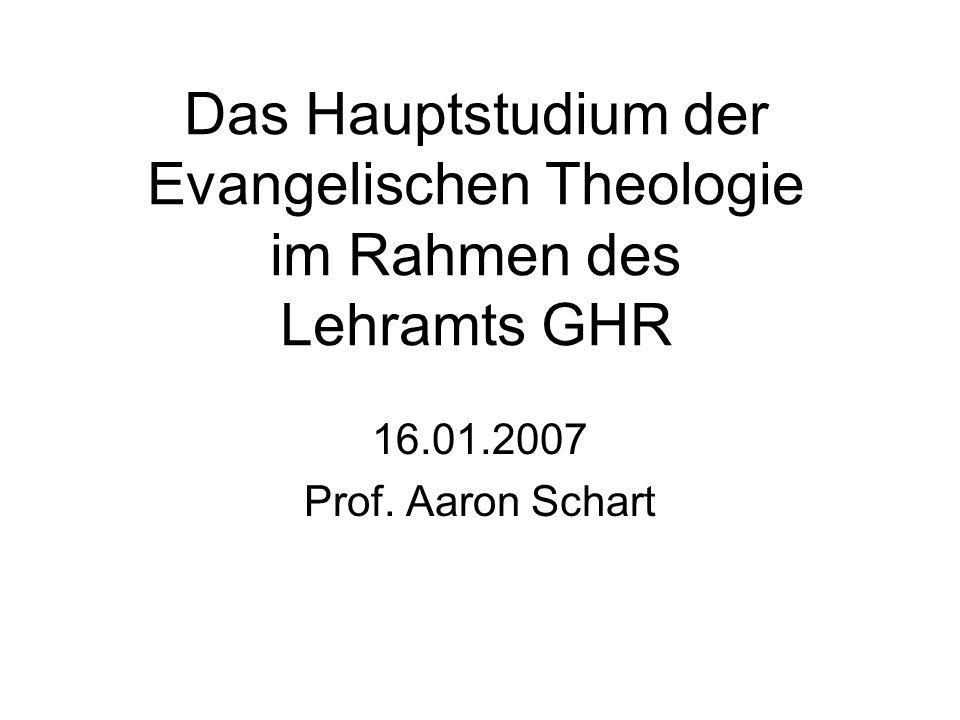 Das Hauptstudium der Evangelischen Theologie im Rahmen des Lehramts GHR 16.01.2007 Prof. Aaron Schart
