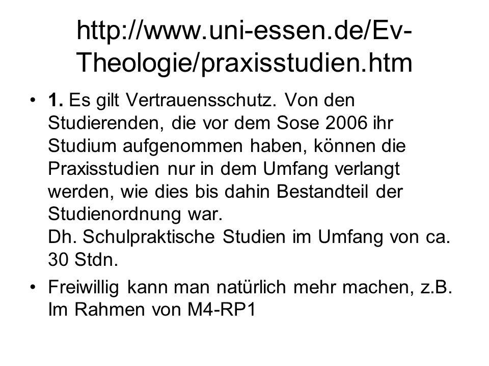 http://www.uni-essen.de/Ev- Theologie/praxisstudien.htm 1. Es gilt Vertrauensschutz. Von den Studierenden, die vor dem Sose 2006 ihr Studium aufgenomm
