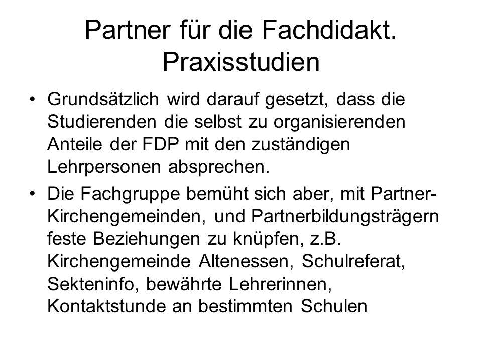 Partner für die Fachdidakt. Praxisstudien Grundsätzlich wird darauf gesetzt, dass die Studierenden die selbst zu organisierenden Anteile der FDP mit d