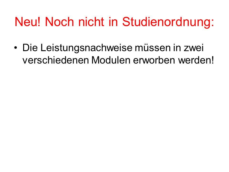 Neu! Noch nicht in Studienordnung: Die Leistungsnachweise müssen in zwei verschiedenen Modulen erworben werden!