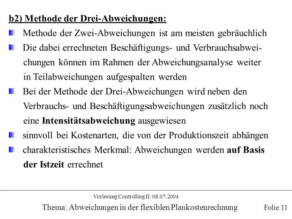 Vorlesung Controlling II: 08.07.2004 Thema: Abweichungen in der flexiblen Plankostenrechnung b2) Methode der Drei-Abweichungen: Methode der Zwei-Abwei