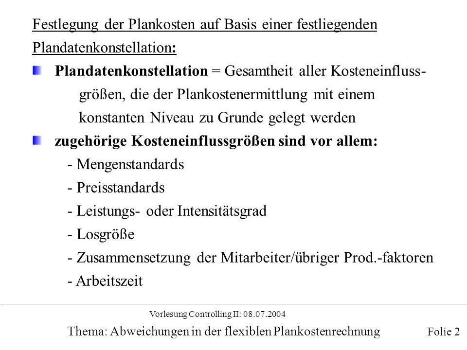Vorlesung Controlling II: 08.07.2004 Thema: Abweichungen in der flexiblen Plankostenrechnung Festlegung der Plankosten auf Basis einer festliegenden P