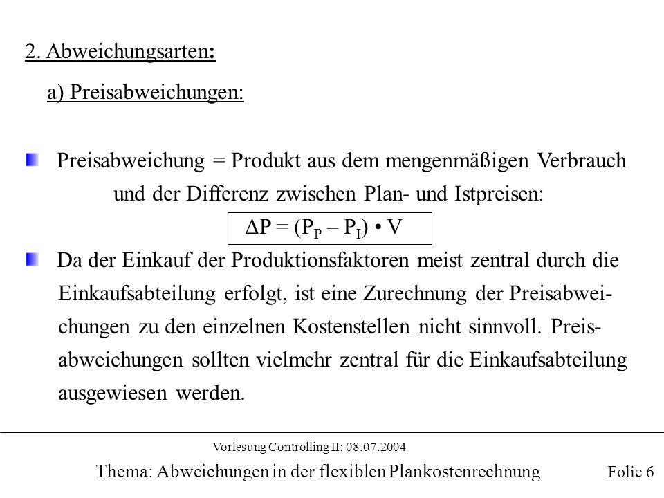 Vorlesung Controlling II: 08.07.2004 Thema: Abweichungen in der flexiblen Plankostenrechnung Istverbrauch oder Planverbrauch als Ausgangsbasis zur Bestimmung der Preisabweichungen.