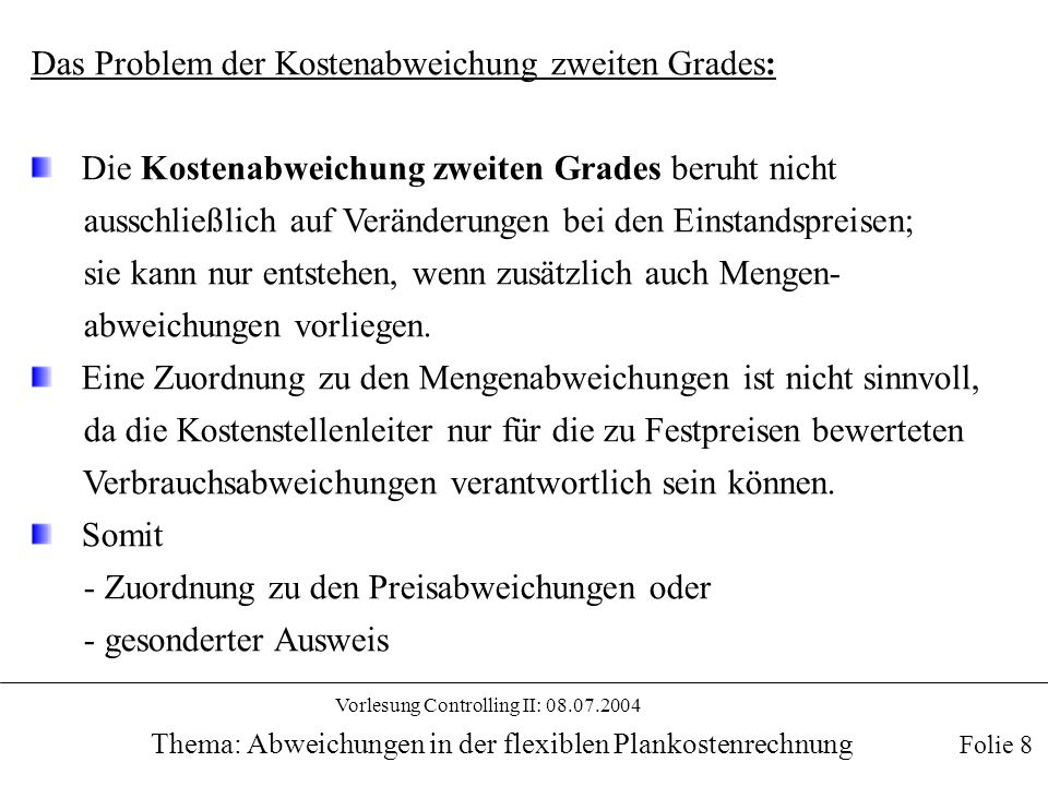 Vorlesung Controlling II: 08.07.2004 Thema: Abweichungen in der flexiblen Plankostenrechnung Das Problem der Kostenabweichung zweiten Grades: Die Kost