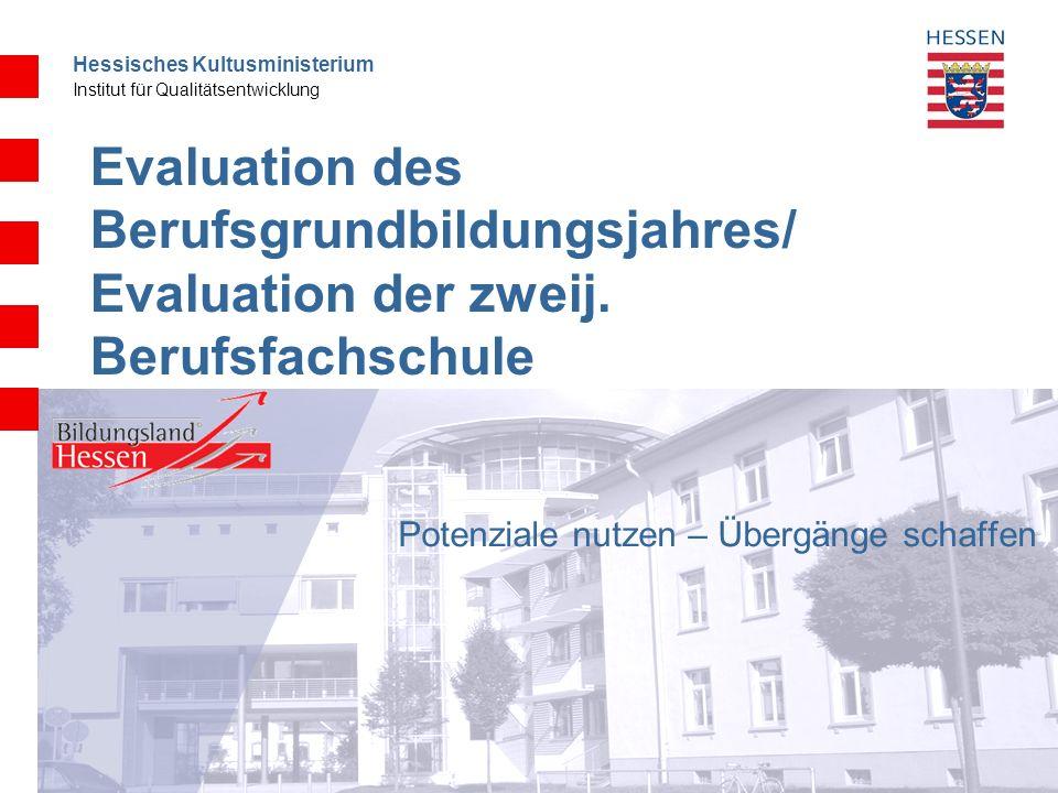 Hessisches Kultusministerium Institut für Qualitätsentwicklung Evaluation des Berufsgrundbildungsjahres/ Evaluation der zweij. Berufsfachschule Potenz