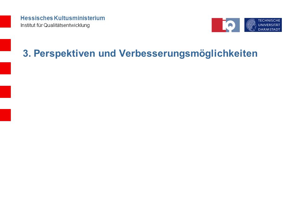 Hessisches Kultusministerium Institut für Qualitätsentwicklung 3. Perspektiven und Verbesserungsmöglichkeiten