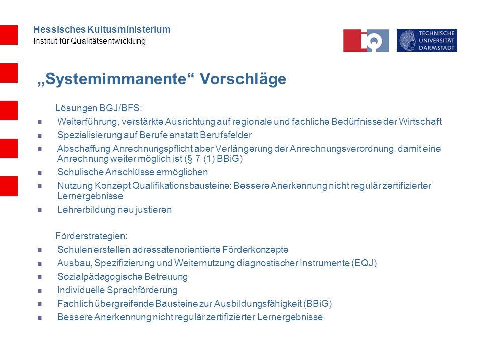 Hessisches Kultusministerium Institut für Qualitätsentwicklung Systemimmanente Vorschläge Lösungen BGJ/BFS: Weiterführung, verstärkte Ausrichtung auf
