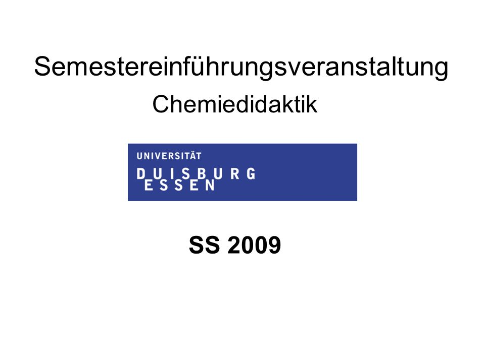 Chemiedidaktik Universität Duisburg-Essen, Campus Essen Modul:Chemie-Vertiefung Modul:Anwendungsbezüge Modul:Chemiedidaktik Voraussetzung: Abschluss des Schulpraktikums Staatsexamensprüfungen Chemie GyGe