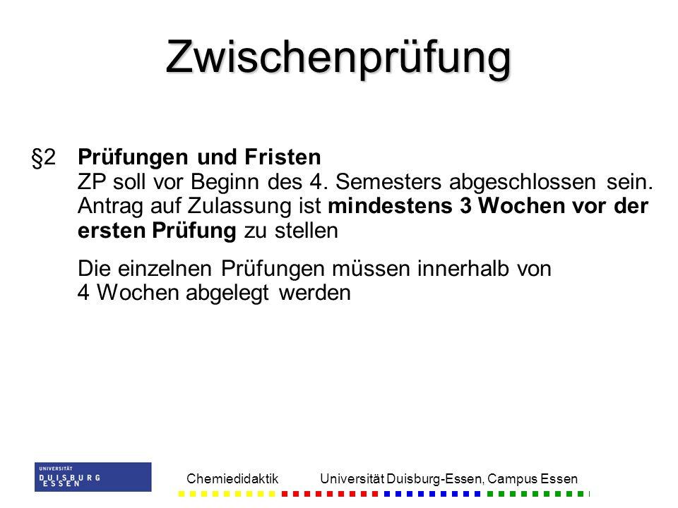 Chemiedidaktik Universität Duisburg-Essen, Campus Essen §2Prüfungen und Fristen ZP soll vor Beginn des 4. Semesters abgeschlossen sein. Antrag auf Zul