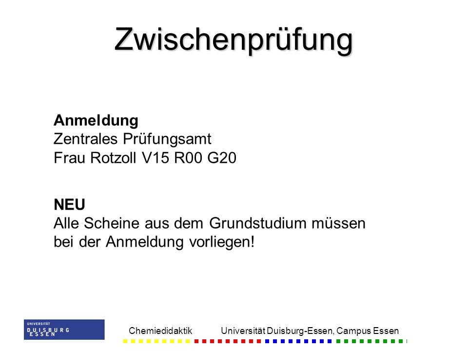 Chemiedidaktik Universität Duisburg-Essen, Campus Essen Anmeldung Zentrales Prüfungsamt Frau Rotzoll V15 R00 G20 NEU Alle Scheine aus dem Grundstudium müssen bei der Anmeldung vorliegen.