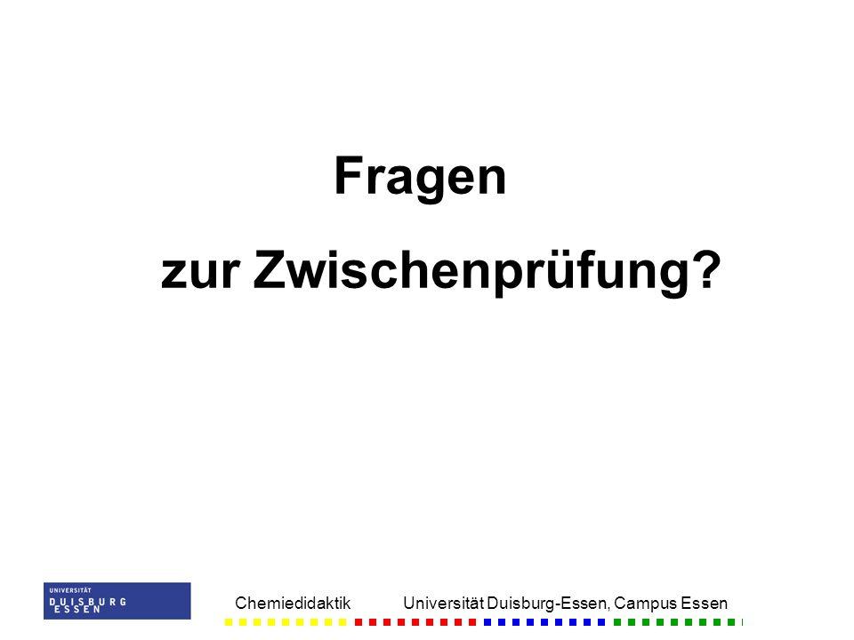 Chemiedidaktik Universität Duisburg-Essen, Campus Essen Fragen zur Zwischenprüfung?