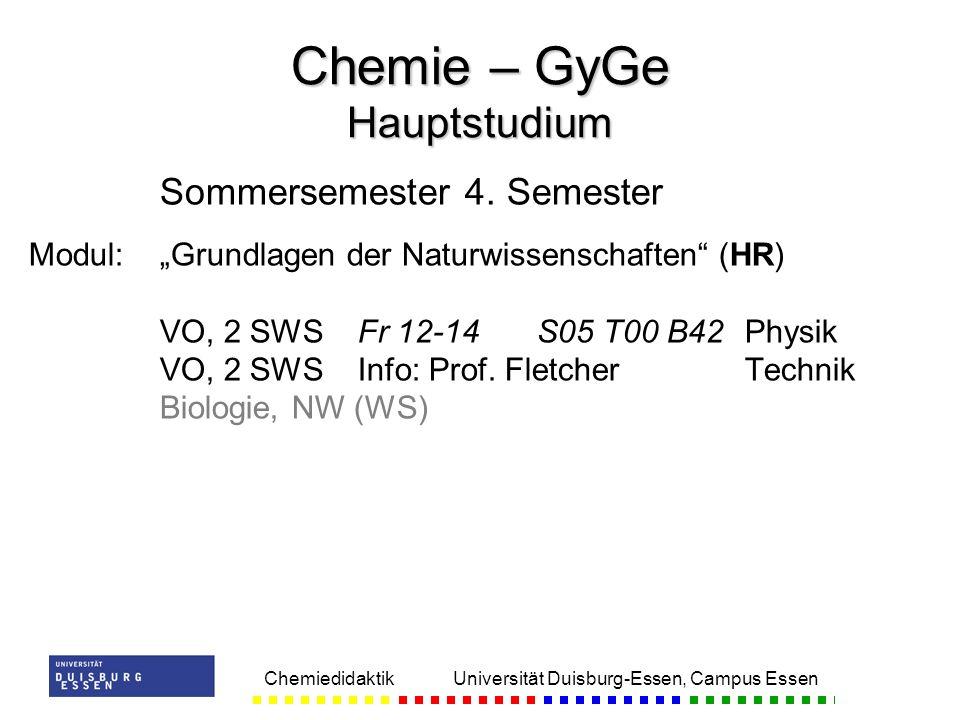 Chemiedidaktik Universität Duisburg-Essen, Campus Essen Sommersemester 4. Semester Modul:Grundlagen der Naturwissenschaften (HR) VO, 2 SWSFr 12-14S05