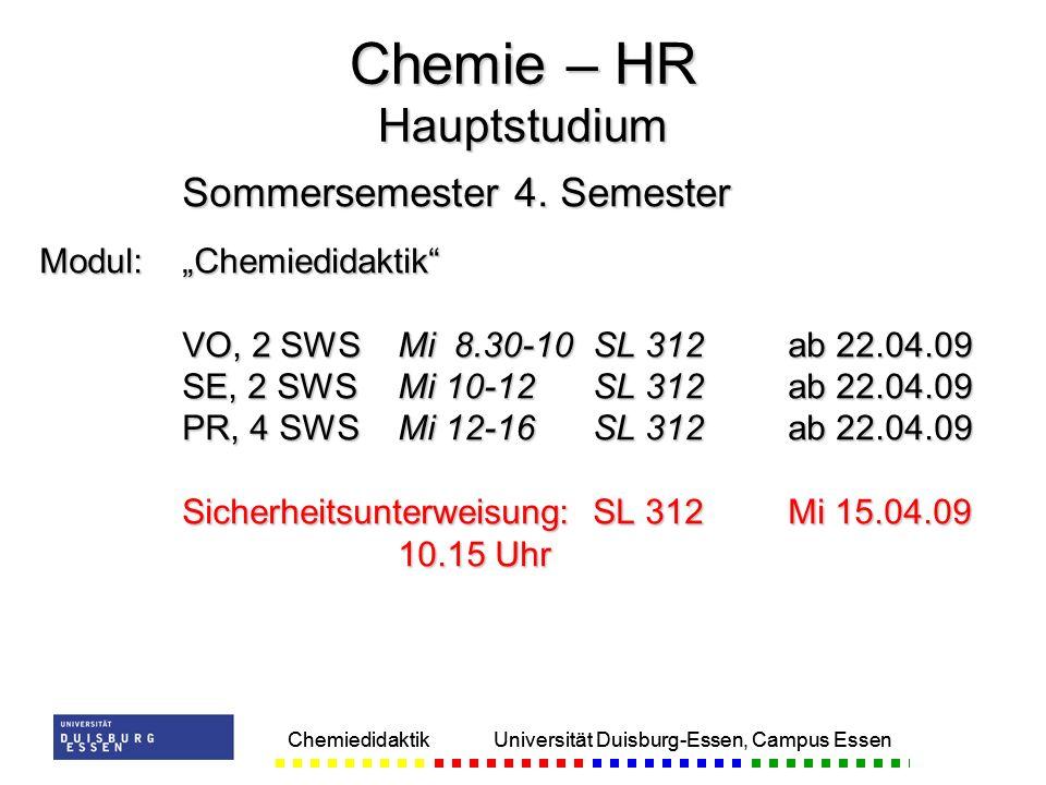Chemiedidaktik Universität Duisburg-Essen, Campus Essen Sommersemester 4. Semester Modul:Chemiedidaktik VO, 2 SWSMi 8.30-10 SL 312ab 22.04.09 SE, 2 SW