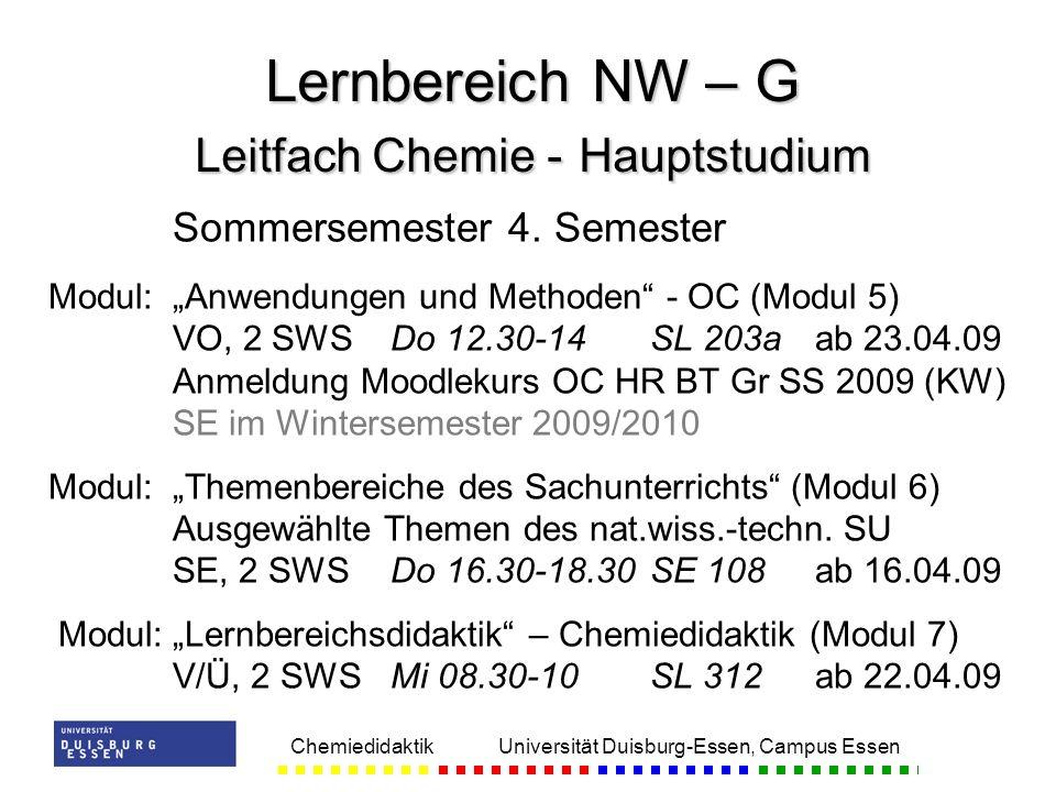 Chemiedidaktik Universität Duisburg-Essen, Campus Essen Sommersemester 4. Semester Modul:Anwendungen und Methoden - OC (Modul 5) VO, 2 SWSDo 12.30-14S