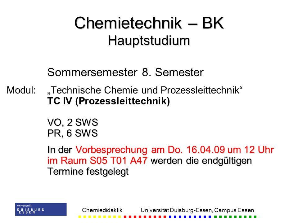 Chemiedidaktik Universität Duisburg-Essen, Campus Essen Sommersemester 8. Semester VO, 2 SWS PR, 6 SWS Modul:Technische Chemie und Prozessleittechnik