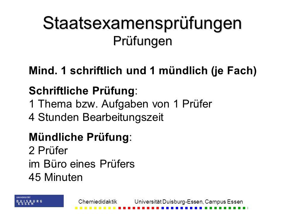 Chemiedidaktik Universität Duisburg-Essen, Campus Essen Mind. 1 schriftlich und 1 mündlich (je Fach) Schriftliche Prüfung: 1 Thema bzw. Aufgaben von 1
