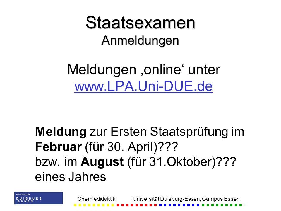 Chemiedidaktik Universität Duisburg-Essen, Campus Essen Meldungen online unter www.LPA.Uni-DUE.de Meldung zur Ersten Staatsprüfung im Februar (für 30.