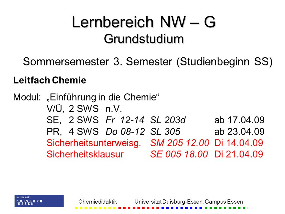 Chemiedidaktik Universität Duisburg-Essen, Campus Essen Sommersemester 3. Semester (Studienbeginn SS) Leitfach Chemie Modul:Einführung in die Chemie V
