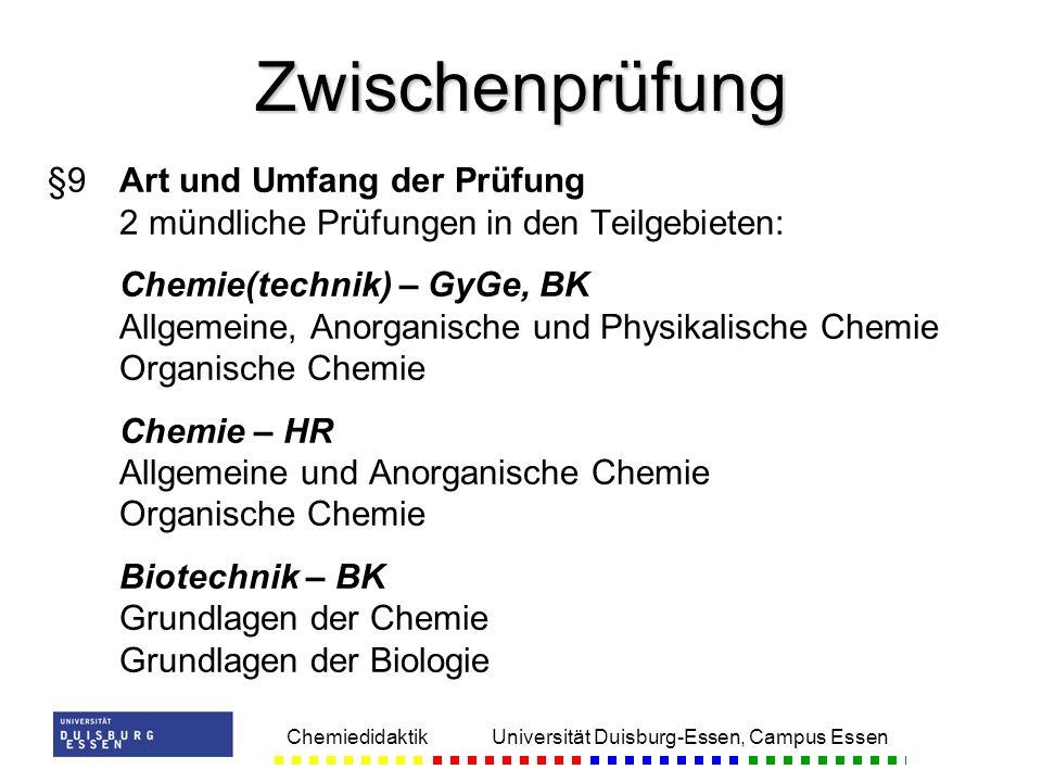 Chemiedidaktik Universität Duisburg-Essen, Campus Essen §9Art und Umfang der Prüfung 2 mündliche Prüfungen in den Teilgebieten: Chemie(technik) – GyGe