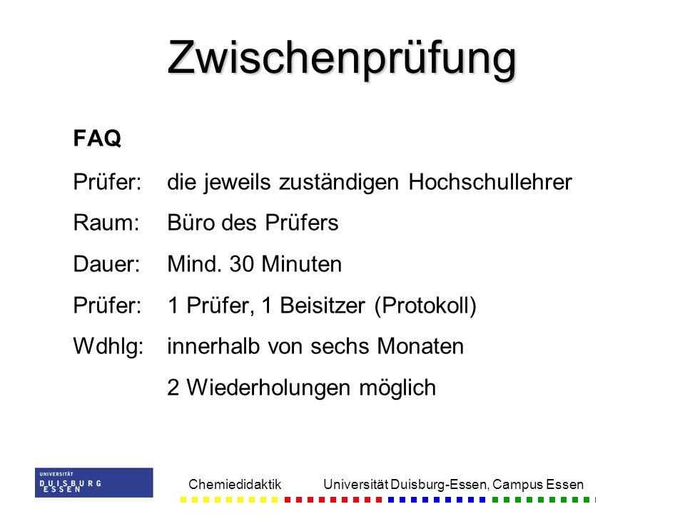 Chemiedidaktik Universität Duisburg-Essen, Campus Essen FAQ Prüfer:die jeweils zuständigen Hochschullehrer Raum:Büro des Prüfers Dauer:Mind. 30 Minute