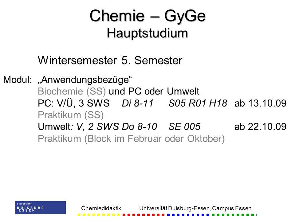 Chemiedidaktik Universität Duisburg-Essen, Campus Essen Wintersemester 5. Semester Modul:Anwendungsbezüge Biochemie (SS) und PC oder Umwelt PC: V/Ü, 3