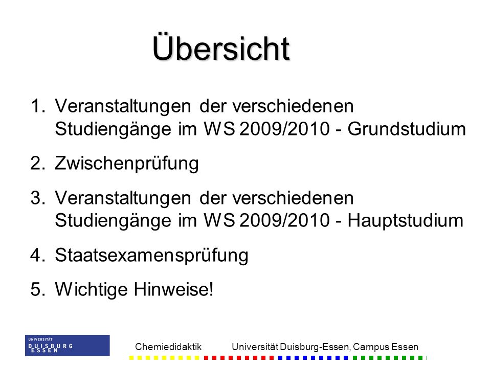 Chemiedidaktik Universität Duisburg-Essen, Campus Essen 1. 1.Veranstaltungen der verschiedenen Studiengänge im WS 2009/2010 - Grundstudium 2. 2.Zwisch