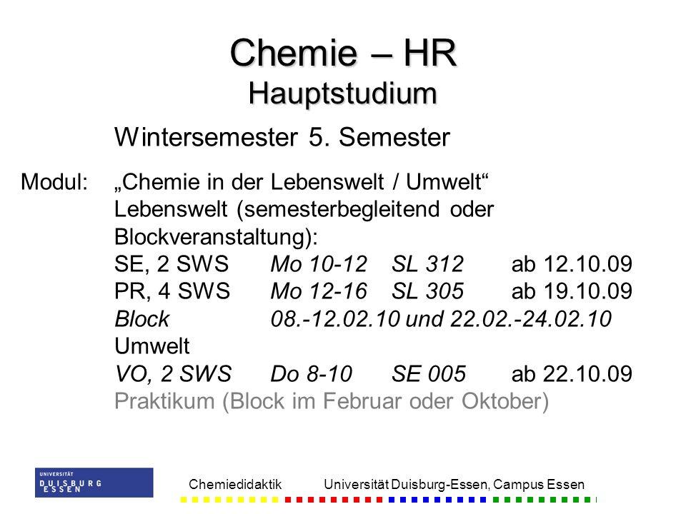 Chemiedidaktik Universität Duisburg-Essen, Campus Essen Wintersemester 5. Semester Modul:Chemie in der Lebenswelt / Umwelt Lebenswelt (semesterbegleit