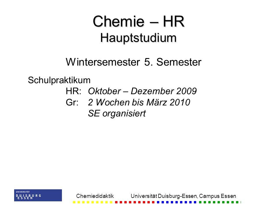 Chemiedidaktik Universität Duisburg-Essen, Campus Essen Wintersemester 5. Semester Schulpraktikum HR:Oktober – Dezember 2009 Gr:2 Wochen bis März 2010
