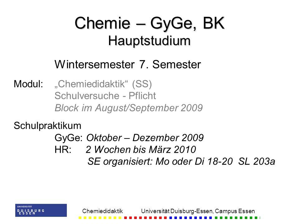 Chemiedidaktik Universität Duisburg-Essen, Campus Essen Wintersemester 7. Semester Modul:Chemiedidaktik (SS) Schulversuche - Pflicht Block im August/S