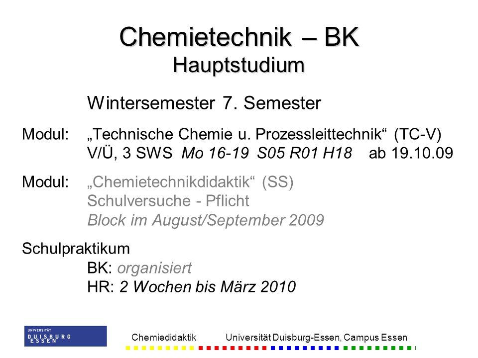 Chemiedidaktik Universität Duisburg-Essen, Campus Essen Wintersemester 7. Semester Modul:Technische Chemie u. Prozessleittechnik (TC-V) V/Ü, 3 SWSMo 1