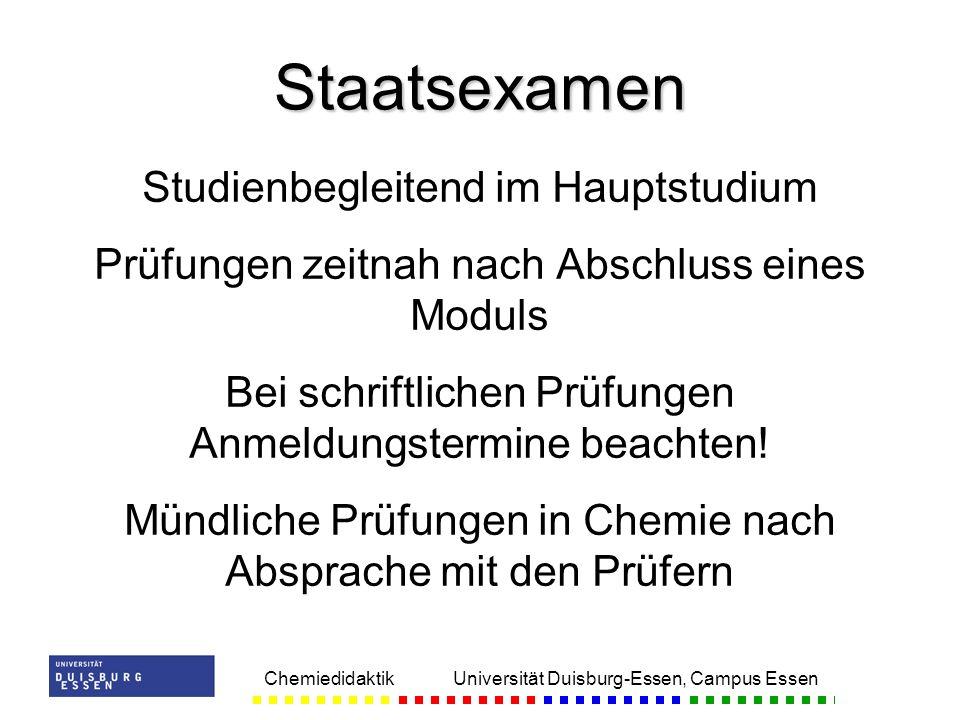 Chemiedidaktik Universität Duisburg-Essen, Campus Essen Studienbegleitend im Hauptstudium Prüfungen zeitnah nach Abschluss eines Moduls Bei schriftlic