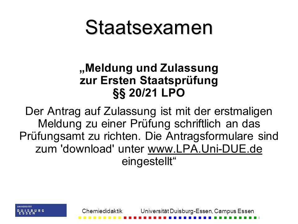 Chemiedidaktik Universität Duisburg-Essen, Campus Essen Meldung und Zulassung zur Ersten Staatsprüfung §§ 20/21 LPO Der Antrag auf Zulassung ist mit d