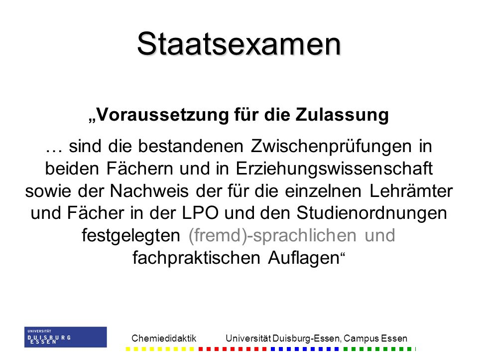 Chemiedidaktik Universität Duisburg-Essen, Campus Essen Voraussetzung für die Zulassung … sind die bestandenen Zwischenprüfungen in beiden Fächern und