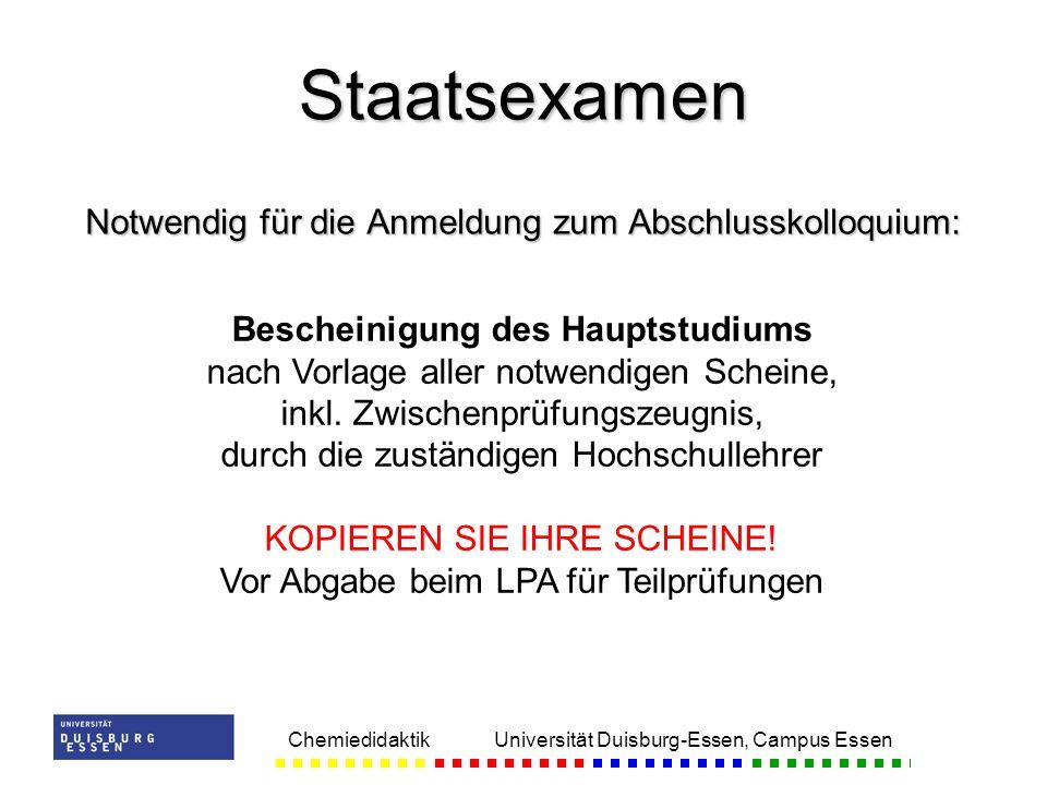 Chemiedidaktik Universität Duisburg-Essen, Campus Essen Notwendig für die Anmeldung zum Abschlusskolloquium: Staatsexamen Bescheinigung des Hauptstudi