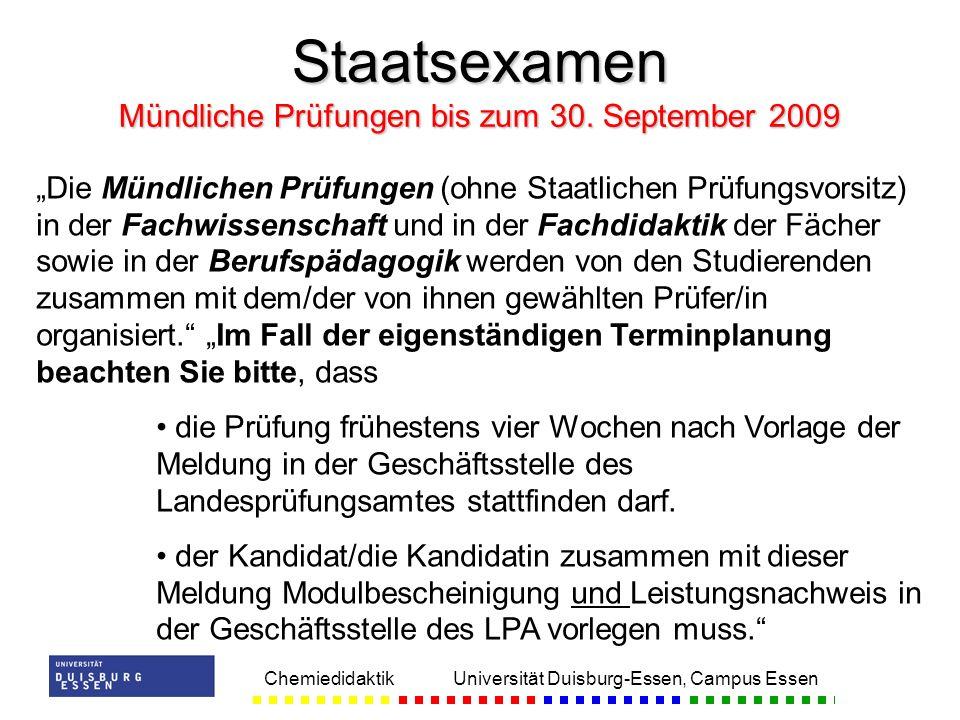 Chemiedidaktik Universität Duisburg-Essen, Campus Essen Staatsexamen Mündliche Prüfungen bis zum 30. September 2009 Die Mündlichen Prüfungen (ohne Sta